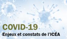 Covid-19, enjeux et constats de l'ICÉA